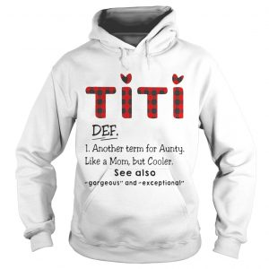 Ti Ti Def Another Term For Aunt Like A Mom But Cooler See Also Hoodie Shirt