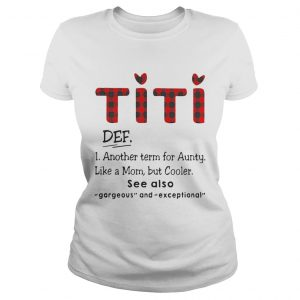 Ti Ti Def Another Term For Aunt Like A Mom But Cooler See Also Ladies Shirt