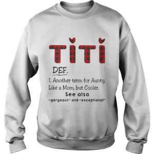 Ti Ti Def Another Term For Aunt Like A Mom But Cooler See Also Sweat Shirt