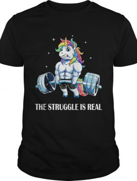 Unicorn gym the struggle is real shirt