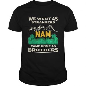 We went sa strangers Nam came home as brothers Guy shirt