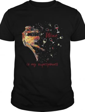 Wine Is My Superpower shirt