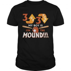 3 Up 3 Down My Boy Is On The Mound Guy TShirt