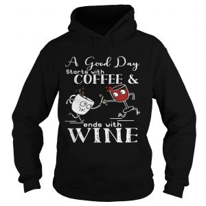 A good day starts with coffee and ends with wine Hoodie shirt