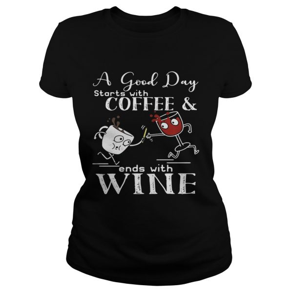 A good day starts with coffee and ends with wine Ladies shirt