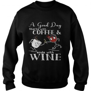 A good day starts with coffee and ends with wine Sweat shirt