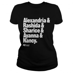 Alexandria and Rashida and Sharice and Ayanna and Nancy Ladies shirt