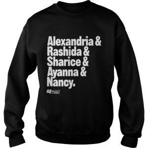 Alexandria and Rashida and Sharice and Ayanna and Nancy Sweat shirt