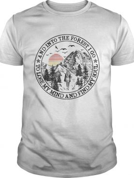 And into the forest I go to lose my mind and find my soul sunset shirt