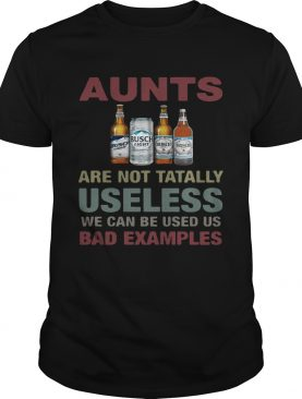 Busch Light Aunts are not tatally useless we can be used us bad examples T-Shirt
