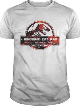 Dinosaurs eat man woman inherits the earth shirts
