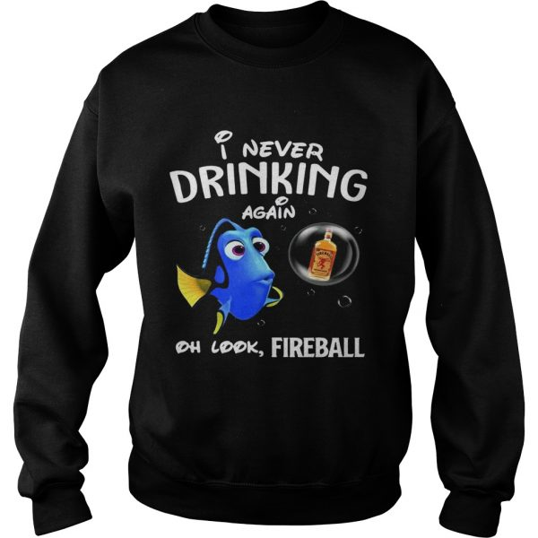 Disney Funny Dory I'm Never Drinking Again For Fireball Lover Sweat Shirt
