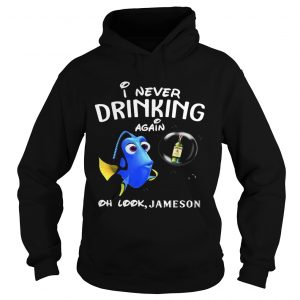 Disney Funny Dory I'm Never Drinking Again For Jameson Lover Hoodie Shirt