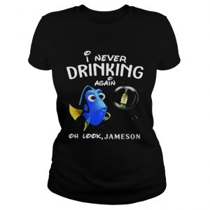 Disney Funny Dory I'm Never Drinking Again For Jameson Lover Ladies Shirt