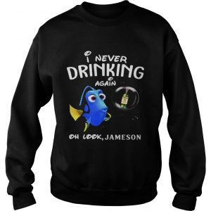 Disney Funny Dory I'm Never Drinking Again For Jameson Lover Sweat Shirt