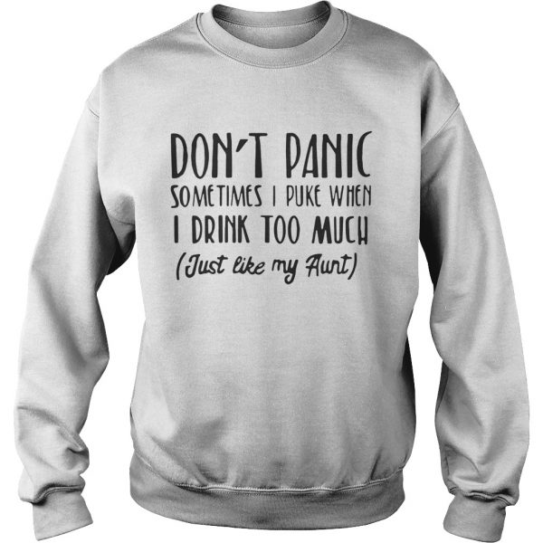 Don't panic sometimes I puke when I drink too much just like my aunt Sweat tshirt