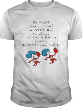 Dr Seuss things the more that read the more things you will know the shirt