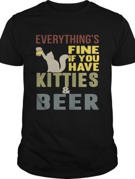 Everything's fine if you have kitties and beer shirt