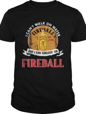 FIREBALL I CAN'T WALK ON WATER BUT I CAN STAGGER ON WHISKEY shirt