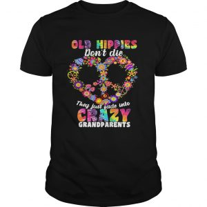 Flower Old hippies don't die they just fade into crazy grandparents Guy shirt