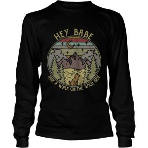 Hey Babe take a walk on the wild side vintage Longsleeve shirt