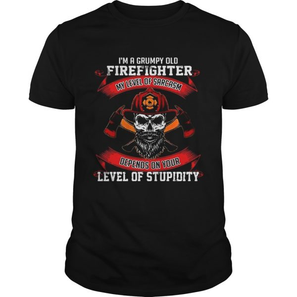 I'm a grumpy old firefighter my level of sarcasm depends on your level of stupidity Guy shirt