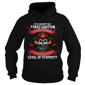 I'm a grumpy old firefighter my level of sarcasm depends on your level of stupidity Hoodie shirt