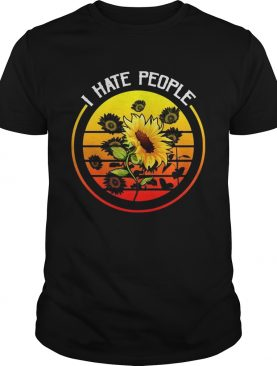 I Hate People Sunflower Style Gift Tee shirt