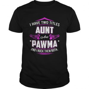 I Have Two Titles Aunt And Pawma And I Rock Them Both Guy Shirt