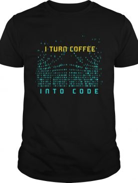 I Turn Coffee Into Code T-Shirt Programming Computers Geek Gift T-Shirt