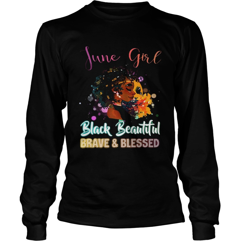June Girl Black Magic Beautiful Brave And Blessed Birthday Longsleeve Shirt