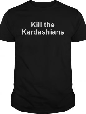 Kill the Kardashians shirt