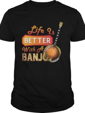 Life Is Better With A Banjo T-Shirt