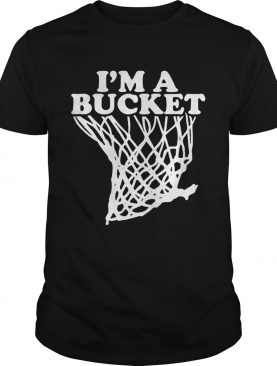 Official I'm a bucket shirt