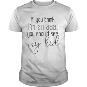 Official If you think I'm an ass you should see my kid Guy shirt