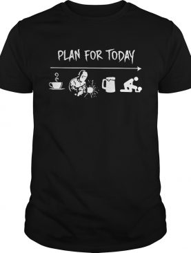 Plan for today are coffee welder beer and sex shirt