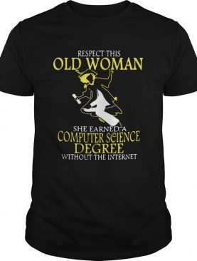 Respect this old woman she earned a computer science degree without the internet shirt
