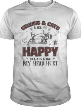 Sewing And Cats Make Me Happy Gift Shirt