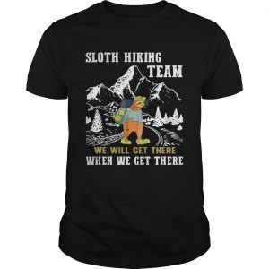 Sloth hiking team we will get there when we get there Guy shirt