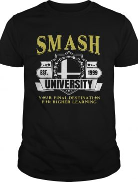 Smash University Your Final Destination For Higher Learning T-Shirt