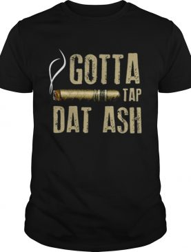 Smoking Cigar gotta tap dat ash shirt