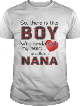 So there is the boy who kinda stole my heart he calls me Nana shirt