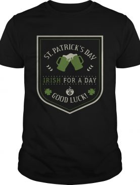 St. Patrick's day beer Irish for a day good luck shirt