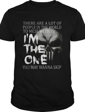 There are a lot of people in the world to mess with I'm the one shirt