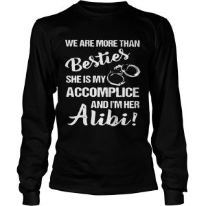 We are more than besties she's my accomplice and I'm her alibi Longsleeve shirt