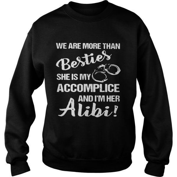 We are more than besties she's my accomplice and I'm her alibi Sweat shirt