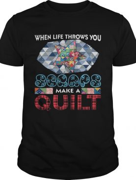 When Life Throws You Scraps Make A Quilt T-Shirt