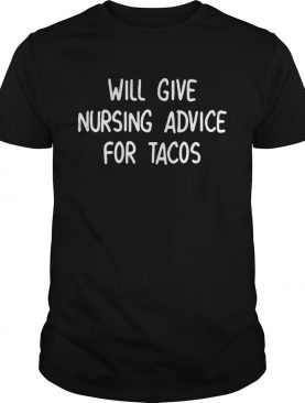 Will give nursing advice for tacos shirt