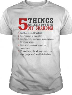 5 Things You Should Know About My Grandma I Am Her Spoiled Grandson tshirt