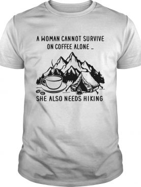 A woman cannot survive on coffee alone she also needs hiking tshirt